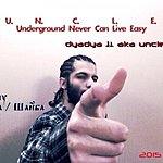 Underground Never Can Live Easy 2015